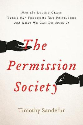The Permission Society by Timothy Sandefur