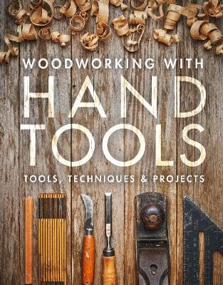 Woodworking With Handtools: Tools, Techniques & Projects by Editors of Fine Woodworking