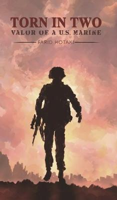 Torn in Two: Valor of a U.S. Marine by Farid Hotaki