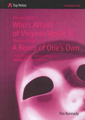 Edward Albee's Who's Afraid of Virginia Woolf and Virginia Woolf's A Room of One's Own: Study Notes for Advanced English Module A 2009-2012 HSC (Top Notes Advanced English Comparisons) by