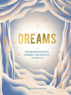 Dreams: Interpretations, Hidden Meanings, Symbols by Alison Davies