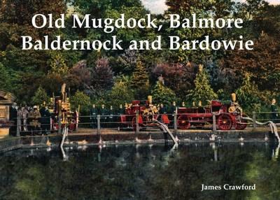 Old Mugdock, Balmore, Baldernock and Bardowie by James Crawford