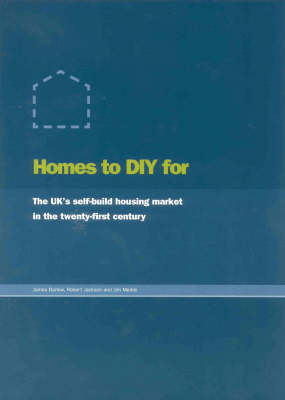 Homes to DIY for: The UKs Self-build Housing in the 21st Century by James Barlow