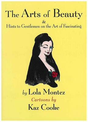 Arts Of Beauty & Hints To Gentlemen On The Art Of Fascinating by Kaz Cooke