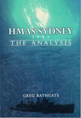 HMAS Sydney: 1941 the Analysis by Greg Bathgate