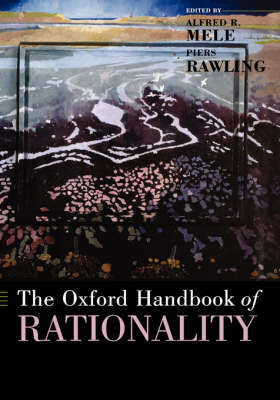 Oxford Handbook of Rationality by Alfred R. Mele