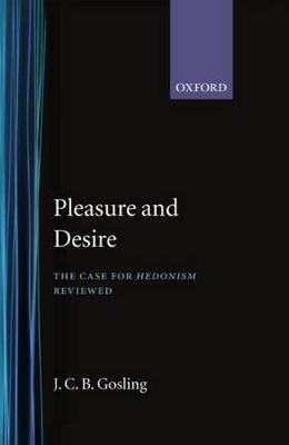 Pleasure and Desire by J. C. B. Gosling