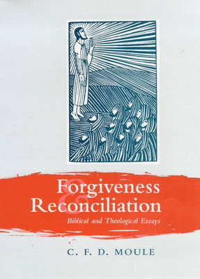 Forgiveness and Reconcilation: Biblical and Theological Essays by C. F. D. Moule