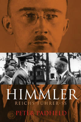 Himmler: Reichsfuhrer S.S. by Peter Padfield