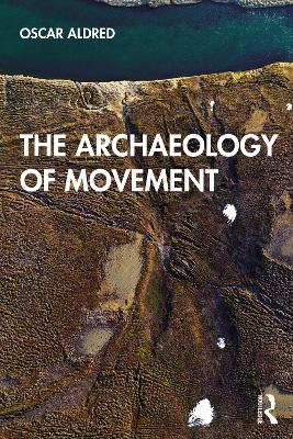 The Archaeology of Movement by Oscar Aldred