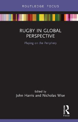Rugby in Global Perspective: Playing on the Periphery by John Harris