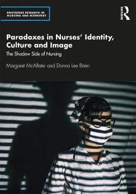 The Shadow Side of Nursing: Paradox, Image and Identity by Margaret McAllister