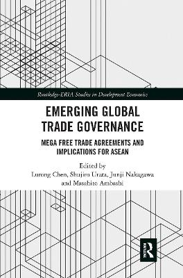 Emerging Global Trade Governance: Mega Free Trade Agreements and Implications for ASEAN by Lurong Chen
