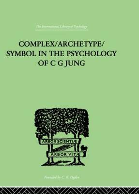 Complex / Archetype / Symbol in the Psychology of C.G.Jung by Jolande Jacobi