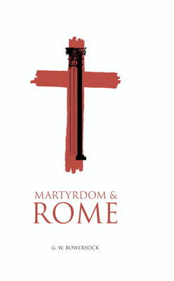 Martyrdom and Rome by G. W. Bowersock