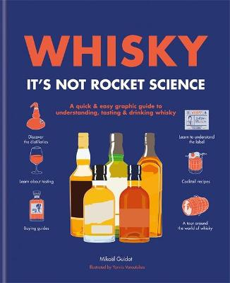 Whisky: It's not rocket science: A quick & easy graphic guide to understanding, tasting & drinking whisky by Mickael Guidot