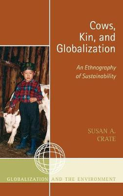 Cows, Kin, and Globalization by Susan Alexandra Crate