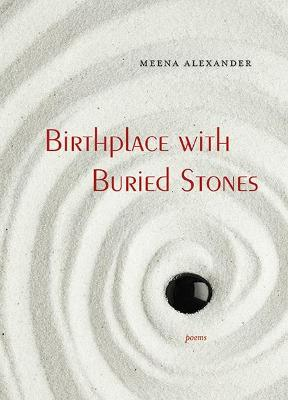 Birthplace with Buried Stones by Meena Alexander