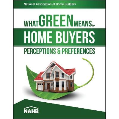What Green Means to Home Buyers: Perceptions & Preferences by National Association of Home Builders