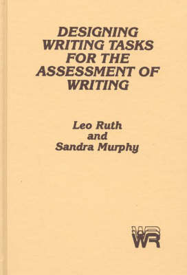 Designing Writing Tasks for the Assessment of Writing by Leo Ruth