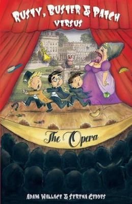 Rusty, Buster and Patch Versus the Opera by Adam Wallace