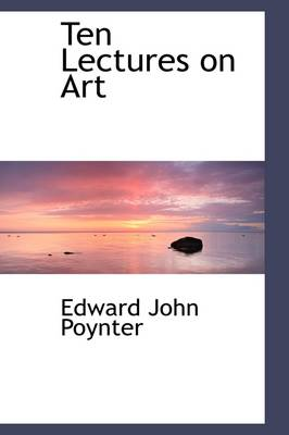 Ten Lectures on Art by John Poynter
