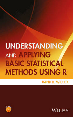 Understanding and Applying Basic Statistical Methods Using R by Rand R. Wilcox