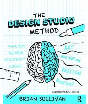 The Design Studio Method by Brian K Sullivan