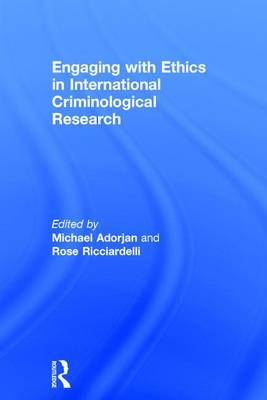 Engaging with Ethics in International Criminological Research by Michael Adorjan
