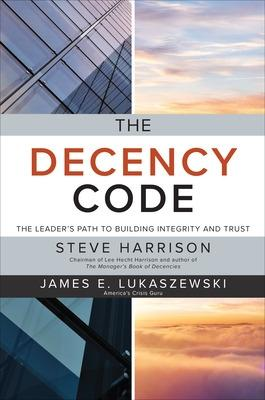The Decency Code: The Leader's Path to Building Integrity and Trust by Steve G. Harrison
