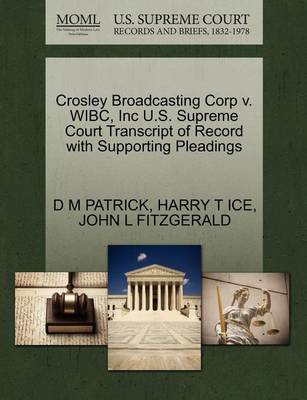 Crosley Broadcasting Corp V. Wibc, Inc U.S. Supreme Court Transcript of Record with Supporting Pleadings by D M Patrick