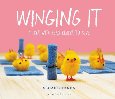 Winging It: Chicks with Zero Clucks to Give book
