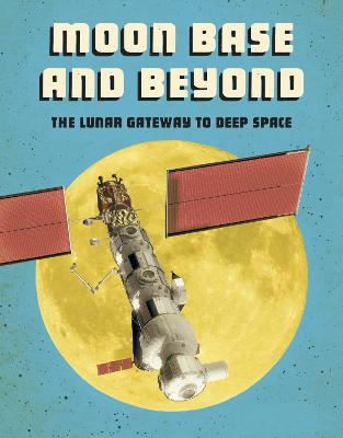 Moon Base and Beyond: The Lunar Gateway to Deep Space book