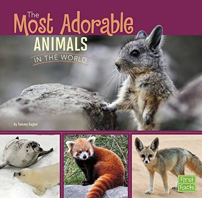 The Most Adorable Animals in the World by Tammy Gagne