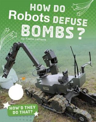 How Do Robots Defuse Bombs? book