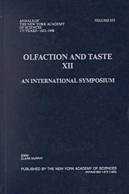 Olfaction and Taste: 12th: An International Symposium - Papers Presented at a Conference Held on July 7-12, 1997 in San Diego, California by Claire Murphy