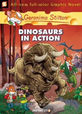 Geronimo Stilton Graphic Novels #7: Dinosaurs in Action! by Geronimo Stilton