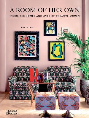 A Room of Her Own: Inside the Homes and Lives of Creative Women by Robyn Lea
