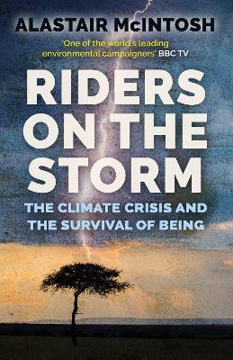 Riders on the Storm: The Climate Crisis and the Survival of Being by Alastair McIntosh