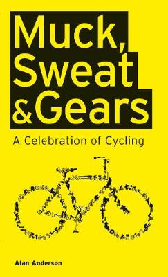 Muck, Sweat & Gears:A Celebration of Cycling by Alan Anderson