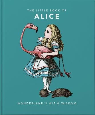 The Little Book of Alice: Wonderland's Wit & Wisdom by Orange Hippo!