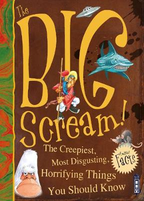 The Big Scream! The Creepiest, Most Disgusting, Horrifying Things You Should Know by David Antram