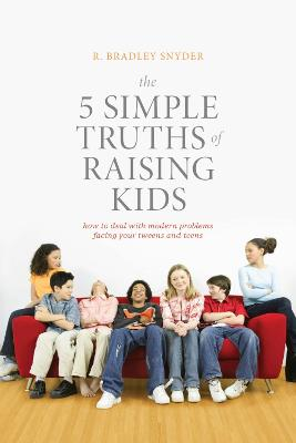 The 5 Simple Truths of Raising Kids by R. Bradley Snyder
