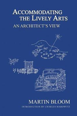 Accommodating the Lively Arts: An Architect's View by Martin Bloom