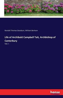 Life of Archibald Campbell Tait, Archbishop of Canterbury by Randall Thomas Davidson