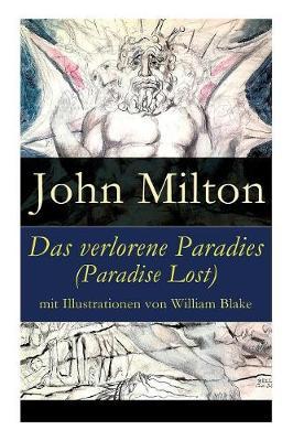 Das Verlorene Paradies (Paradise Lost) Mit Illustrationen Von William Blake - Vollstandige Deutsche Ausgabe by John Milton