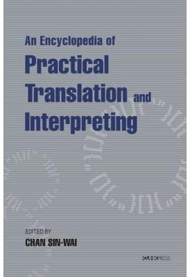 An Encyclopaedia of Practical Translation and Interpreting by Sin-wai Chan