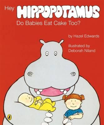 Hey Hippopotamus, Do Babies Eat Cake Too? by Hazel Edwards