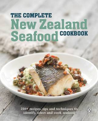 The Complete New Zealand Seafood Cookbook, by Auckland Seafood School