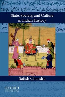 State, Society, and Culture in Indian History by Satish Chandra